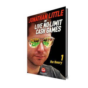 Jonathan Little on Live No Limit Cash Games. The Theory.