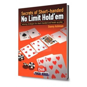 Secrets of shorthanded no limit hold'em: winning strategies for shorthanded and heads up play