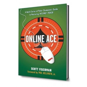 Online ace: a WSOP champion's guide to mastering internet poker