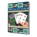 Advanced poker. Rules, Skills, Tactics and Strategic Play: a Complete Step-by-step Guide to Mastering the Game.