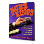 Aces And Kings : Inside Stories And Million-dollar Strategies From Poker's Greatest Players